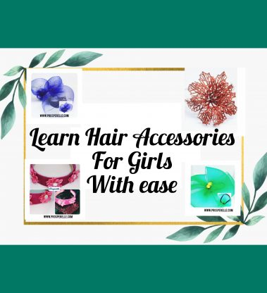Learn To Make Hair Accessories for Girls with Ease